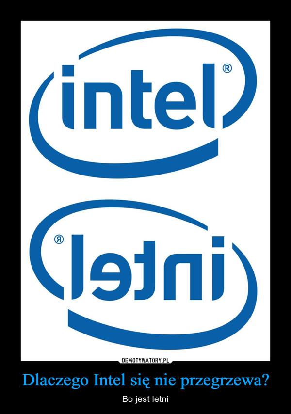 Dlaczego Intel się nie przegrzewa? – Bo jest letni