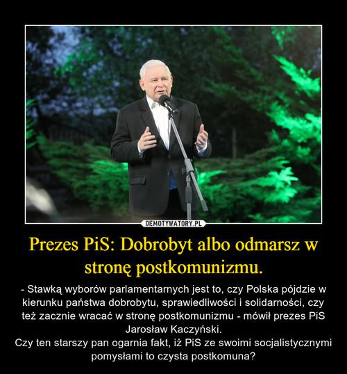 Prezes PiS: Dobrobyt albo odmarsz w stronę postkomunizmu.