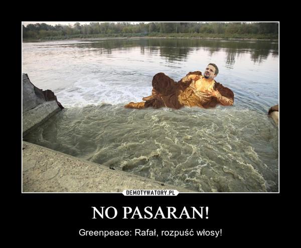 NO PASARAN! – Greenpeace: Rafał, rozpuść włosy!
