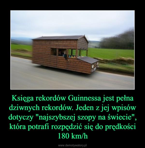 """Księga rekordów Guinnessa jest pełna dziwnych rekordów. Jeden z jej wpisów dotyczy """"najszybszej szopy na świecie"""", która potrafi rozpędzić się do prędkości 180 km/h –"""