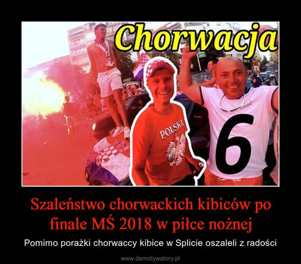 Szaleństwo chorwackich kibiców po finale MŚ 2018 w piłce nożnej – Pomimo porażki chorwaccy kibice w Splicie oszaleli z radości