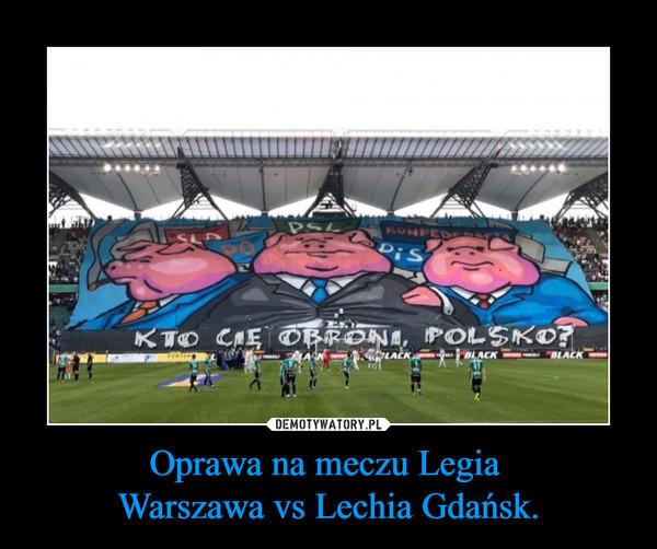 Oprawa na meczu Legia Warszawa vs Lechia Gdańsk. –