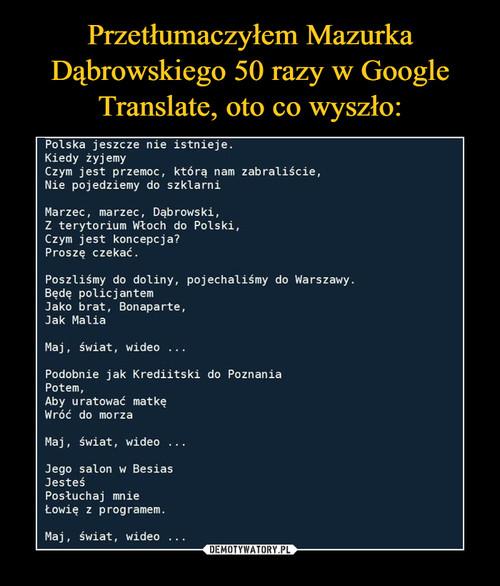 Przetłumaczyłem Mazurka Dąbrowskiego 50 razy w Google Translate, oto co wyszło: