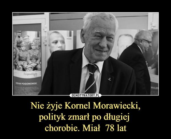 Nie żyje Kornel Morawiecki,polityk zmarł po długiej chorobie. Miał  78 lat –