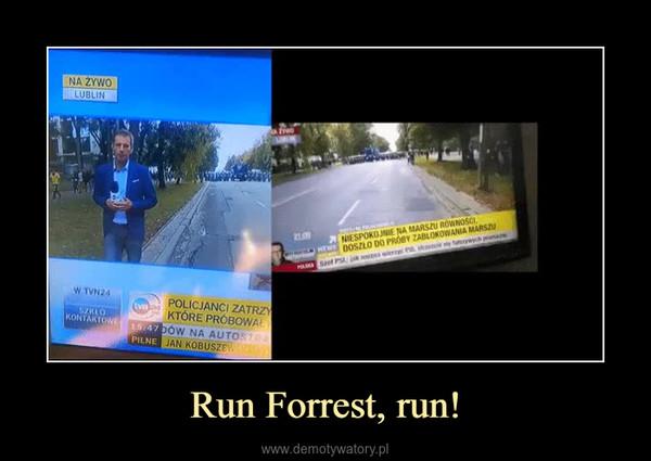 Run Forrest, run! –
