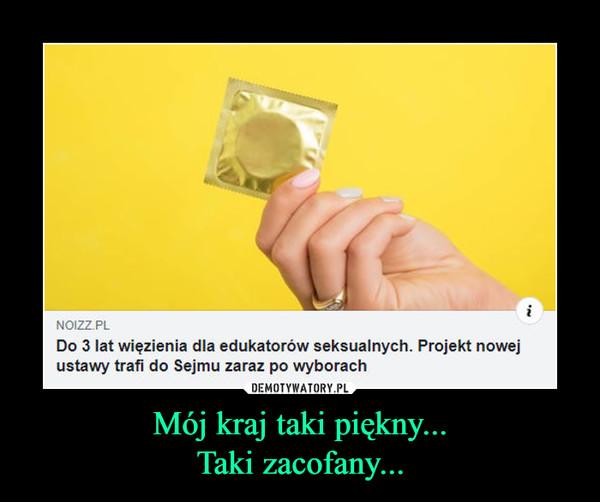 Mój kraj taki piękny...Taki zacofany... –  NIZZPLDo 3 lat więzienia dla edukatorów seksualnych. Projekt nowejustawy trafi do Sejmu zaraz po wyborach