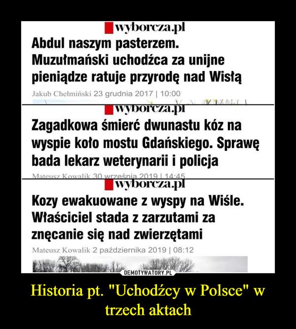 """Historia pt. """"Uchodźcy w Polsce"""" w trzech aktach –"""