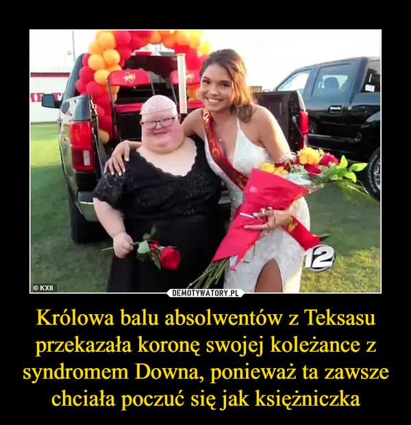 Królowa balu absolwentów z Teksasu przekazała koronę swojej koleżance z syndromem Downa, ponieważ ta zawsze chciała poczuć się jak księżniczka –