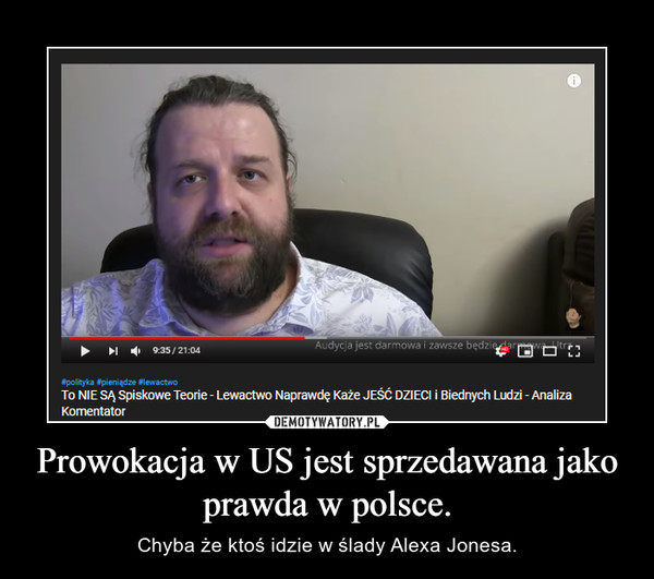 Prowokacja w US jest sprzedawana jako prawda w polsce. – Chyba że ktoś idzie w ślady Alexa Jonesa.