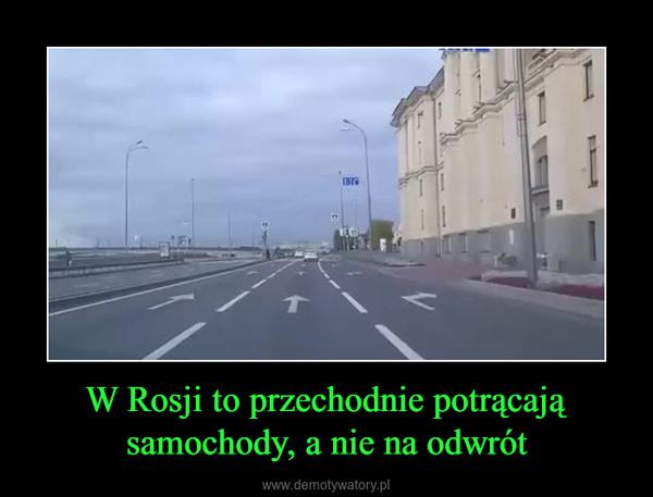 W Rosji to przechodnie potrącają samochody, a nie na odwrót –