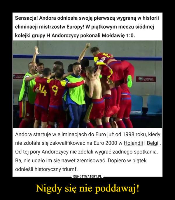 Nigdy się nie poddawaj! –  Sensacja! Andora odniosła swojąa pierwszą wygraną w historiieliminacji mistrzostw Europy! W piątkowym meczu siódmejkolejki grupy H Andorczycy pokonali Moldawię 1:0euanrerugEANoUALENS4 9Andora startuje w eliminacjach do Euro już od 1998 roku, kiedynie zdołała się zakwalifikować na Euro 2000 w Holandii i Belgii.Od tej pory Andorczycy nie zdołali wygrać żadnego spotkania.Ba, nie udało im się nawet zremisować. Dopiero w piątekodnieśli historyczny triumf.