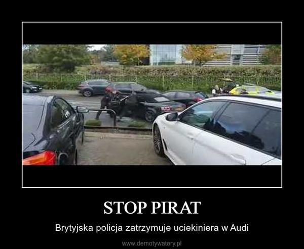 STOP PIRAT – Brytyjska policja zatrzymuje uciekiniera w Audi