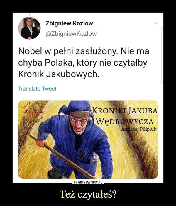 Też czytałeś? –  Zbigniew Kozlow Nobel w pełni zasłużony. Nie ma chyba Polaka, który nie czytałby Kronik Jakubowych
