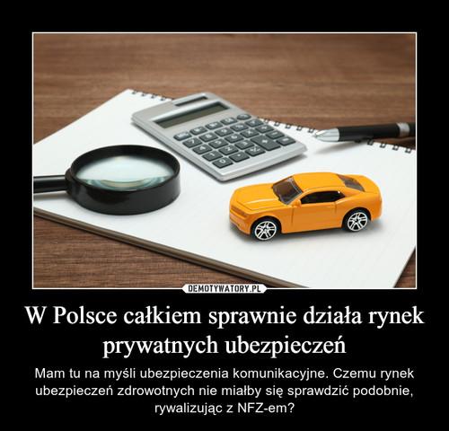 W Polsce całkiem sprawnie działa rynek prywatnych ubezpieczeń