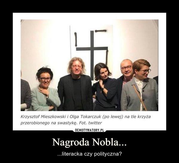 Nagroda Nobla... – ...literacka czy polityczna?