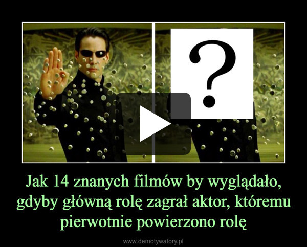 Jak 14 znanych filmów by wyglądało, gdyby główną rolę zagrał aktor, któremu pierwotnie powierzono rolę –