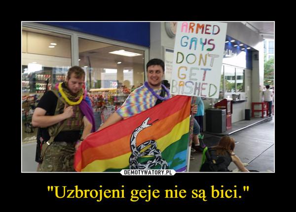 """""""Uzbrojeni geje nie są bici."""" –"""