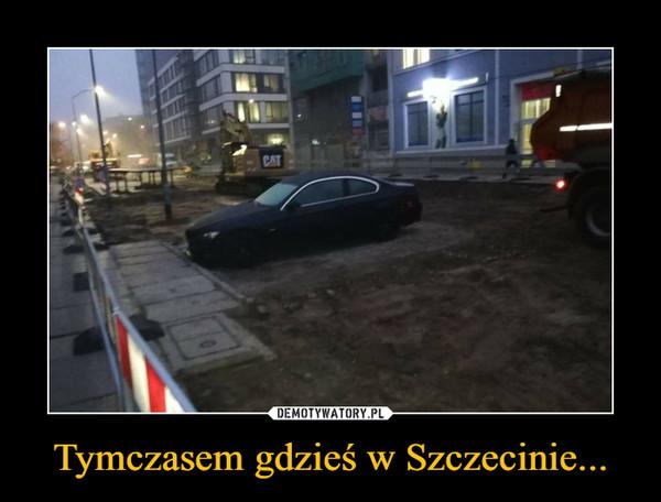 Tymczasem gdzieś w Szczecinie... –
