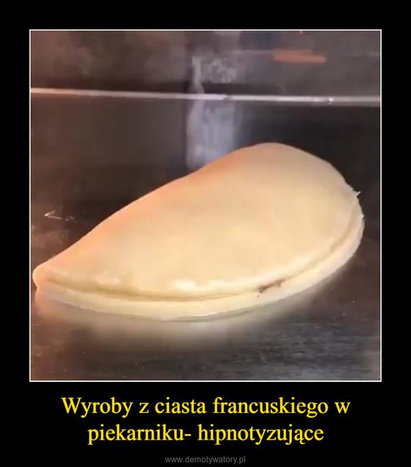 Wyroby z ciasta francuskiego w piekarniku- hipnotyzujące –