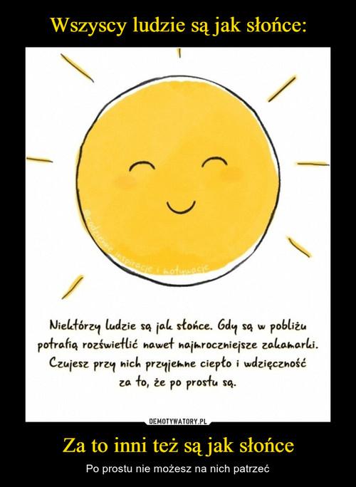 Wszyscy ludzie są jak słońce: Za to inni też są jak słońce