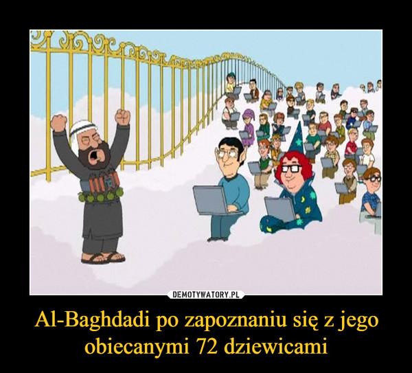Al-Baghdadi po zapoznaniu się z jego obiecanymi 72 dziewicami –