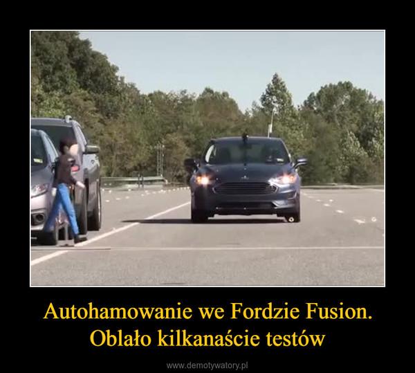 Autohamowanie we Fordzie Fusion. Oblało kilkanaście testów –