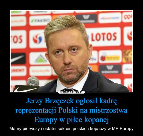 Jerzy Brzęczek ogłosił kadrę reprezentacji Polski na mistrzostwa Europy w piłce kopanej