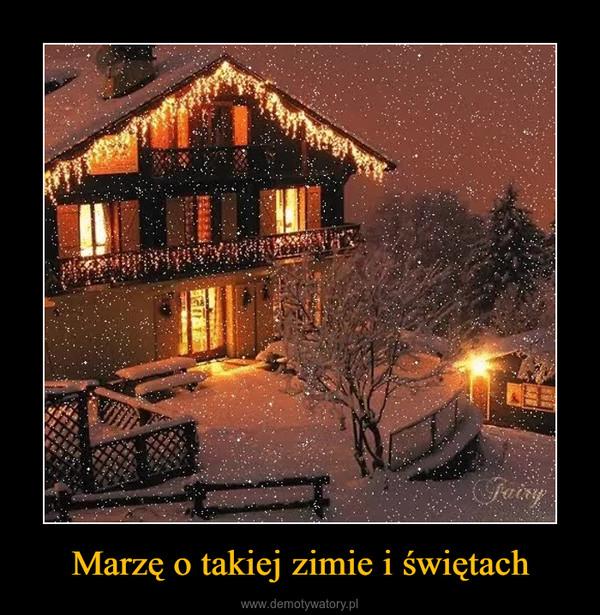 Marzę o takiej zimie i świętach –