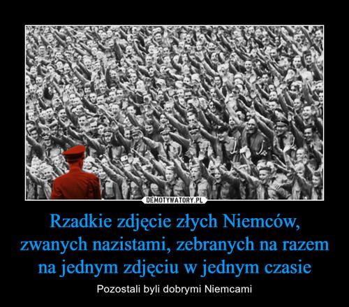 Rzadkie zdjęcie złych Niemców, zwanych nazistami, zebranych na razem na jednym zdjęciu w jednym czasie