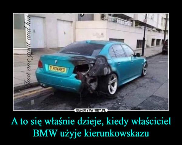 A to się właśnie dzieje, kiedy właściciel BMW użyje kierunkowskazu –
