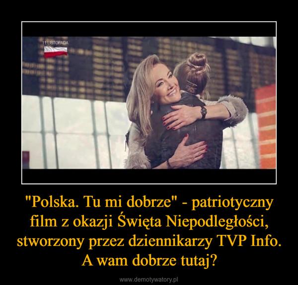 """""""Polska. Tu mi dobrze"""" - patriotyczny film z okazji Święta Niepodległości, stworzony przez dziennikarzy TVP Info. A wam dobrze tutaj? –"""