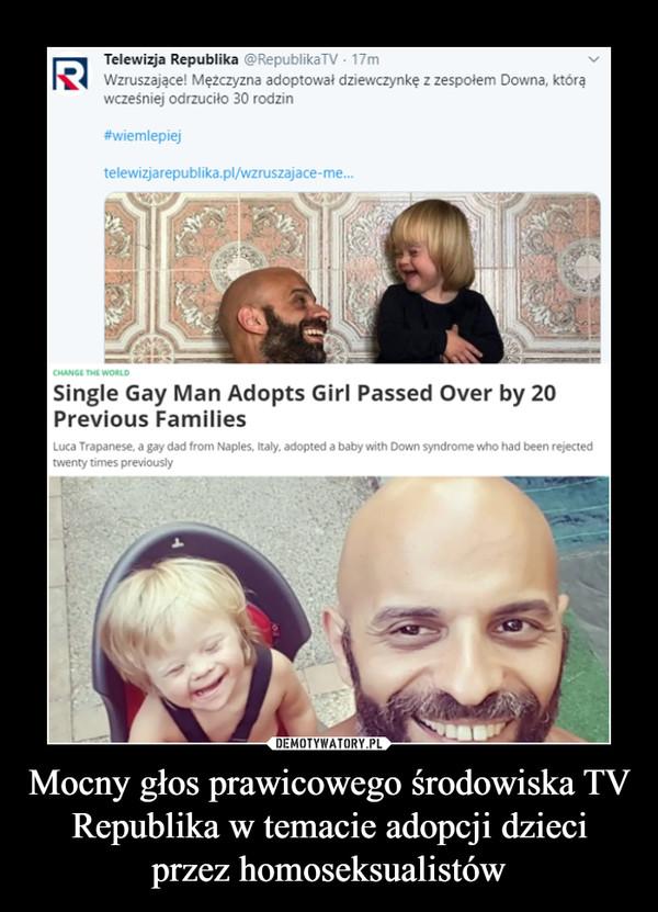 Mocny głos prawicowego środowiska TV Republika w temacie adopcji dzieci przez homoseksualistów –