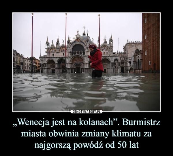 """""""Wenecja jest na kolanach"""". Burmistrz miasta obwinia zmiany klimatu za najgorszą powódź od 50 lat –"""