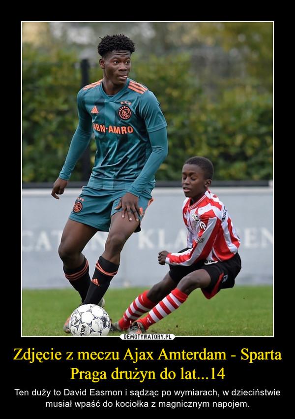 Zdjęcie z meczu Ajax Amterdam - Sparta Praga drużyn do lat...14 – Ten duży to David Easmon i sądząc po wymiarach, w dzieciństwie musiał wpaść do kociołka z magnicznym napojem.