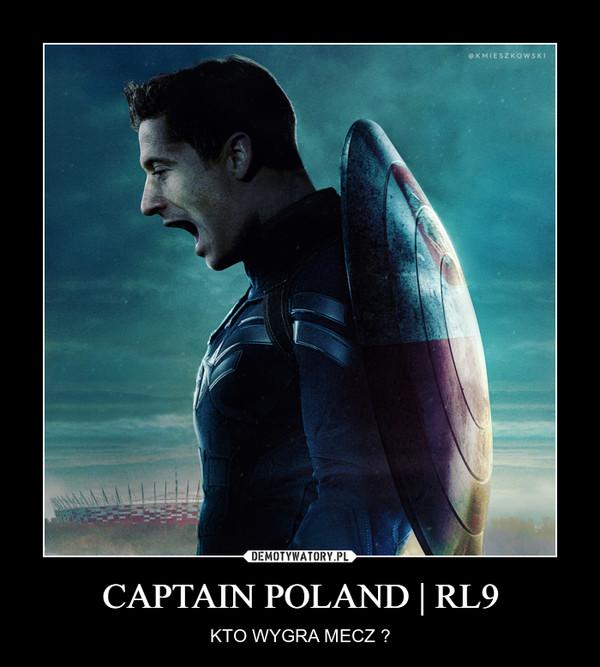 CAPTAIN POLAND | RL9 – KTO WYGRA MECZ ?