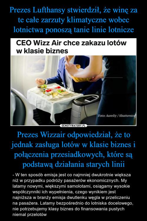 Prezes Lufthansy stwierdził, że winę za te całe zarzuty klimatyczne wobec lotnictwa ponoszą tanie linie lotnicze Prezes Wizzair odpowiedział, że to jednak zasługa lotów w klasie biznes i połączenia przesiadkowych, które są podstawą działania starych linii
