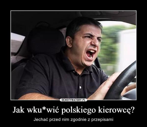 Jak wku*wić polskiego kierowcę? – Jechać przed nim zgodnie z przepisami