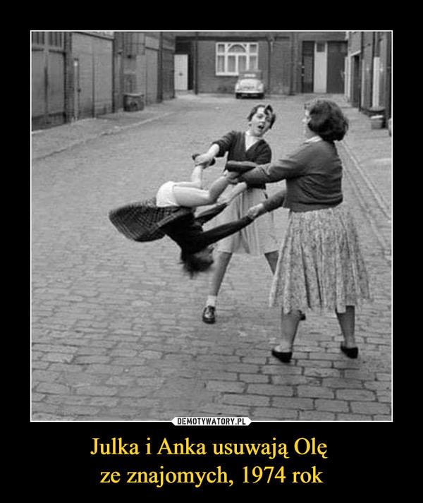 Julka i Anka usuwają Olę ze znajomych, 1974 rok –