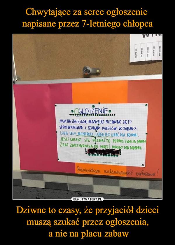 Dziwne to czasy, że przyjaciół dzieci muszą szukać przez ogłoszenia, a nie na placu zabaw –