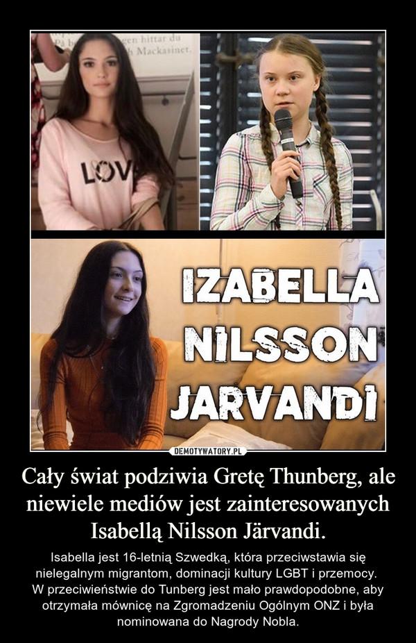 Cały świat podziwia Gretę Thunberg, ale niewiele mediów jest zainteresowanych Isabellą Nilsson Järvandi. – Isabella jest 16-letnią Szwedką, która przeciwstawia się nielegalnym migrantom, dominacji kultury LGBT i przemocy. W przeciwieństwie do Tunberg jest mało prawdopodobne, aby otrzymała mównicę na Zgromadzeniu Ogólnym ONZ i była nominowana do Nagrody Nobla.