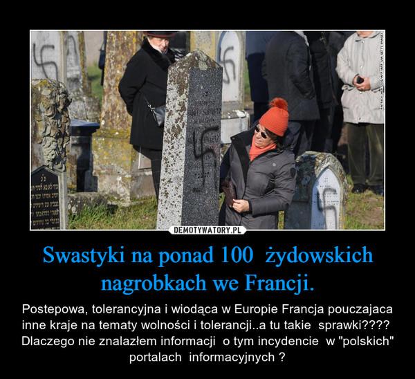 """Swastyki na ponad 100  żydowskich nagrobkach we Francji. – Postepowa, tolerancyjna i wiodąca w Europie Francja pouczajaca inne kraje na tematy wolności i tolerancji..a tu takie  sprawki????  Dlaczego nie znalazłem informacji  o tym incydencie  w """"polskich"""" portalach  informacyjnych ?"""
