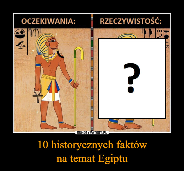 10 historycznych faktówna temat Egiptu –