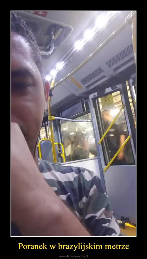 Poranek w brazylijskim metrze –