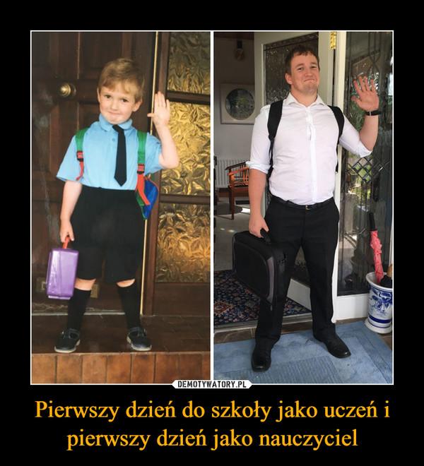 Pierwszy dzień do szkoły jako uczeń i pierwszy dzień jako nauczyciel –