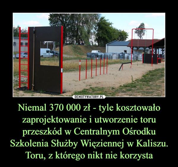 Niemal 370 000 zł - tyle kosztowało zaprojektowanie i utworzenie toru przeszkód w Centralnym Ośrodku Szkolenia Służby Więziennej w Kaliszu. Toru, z którego nikt nie korzysta –