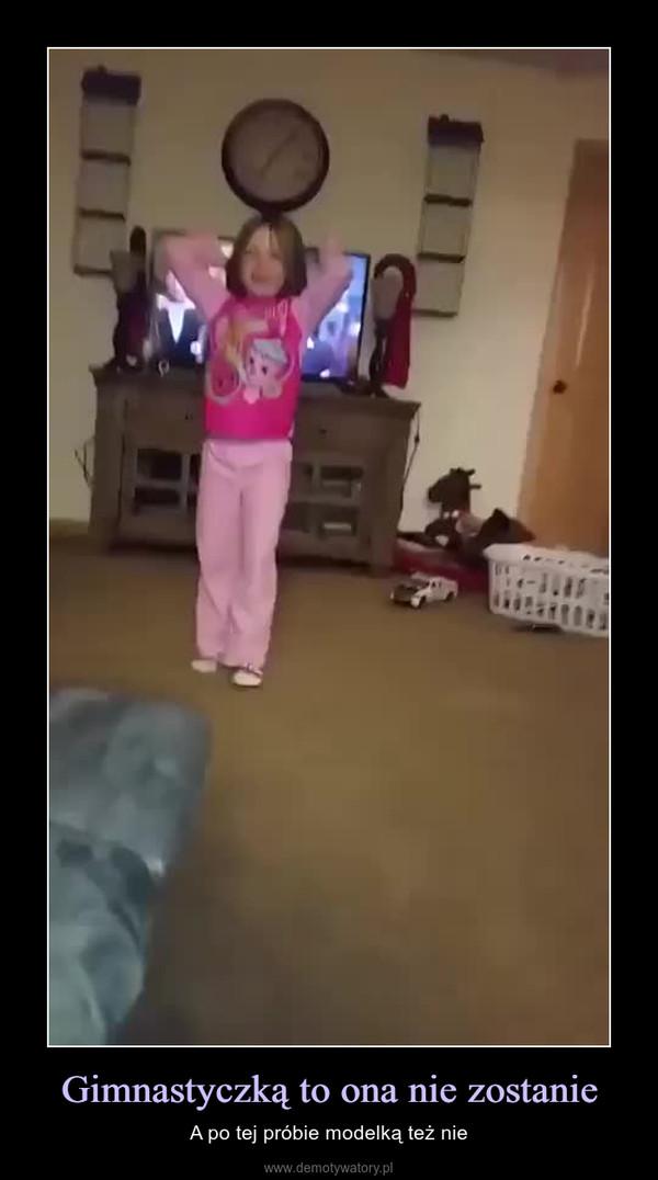 Gimnastyczką to ona nie zostanie – A po tej próbie modelką też nie