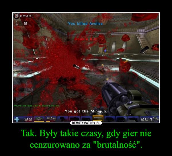 """Tak. Były takie czasy, gdy gier nie cenzurowano za """"brutalność"""". –"""