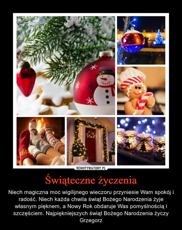 Świąteczne życzenia – Niech magiczna moc wigilijnego wieczoru przyniesie Wam spokój i radość. Niech każda chwila świąt Bożego Narodzenia żyje własnym pięknem, a Nowy Rok obdaruje Was pomyślnością i szczęściem. Najpiękniejszych świąt Bożego Narodzenia życzy Grzegorz