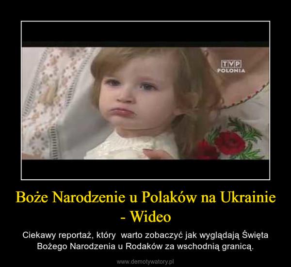 Boże Narodzenie u Polaków na Ukrainie - Wideo – Ciekawy reportaż, który  warto zobaczyć jak wyglądają Święta Bożego Narodzenia u Rodaków za wschodnią granicą.