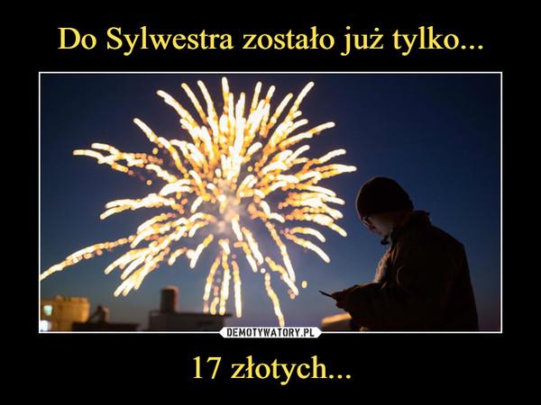17 złotych... –